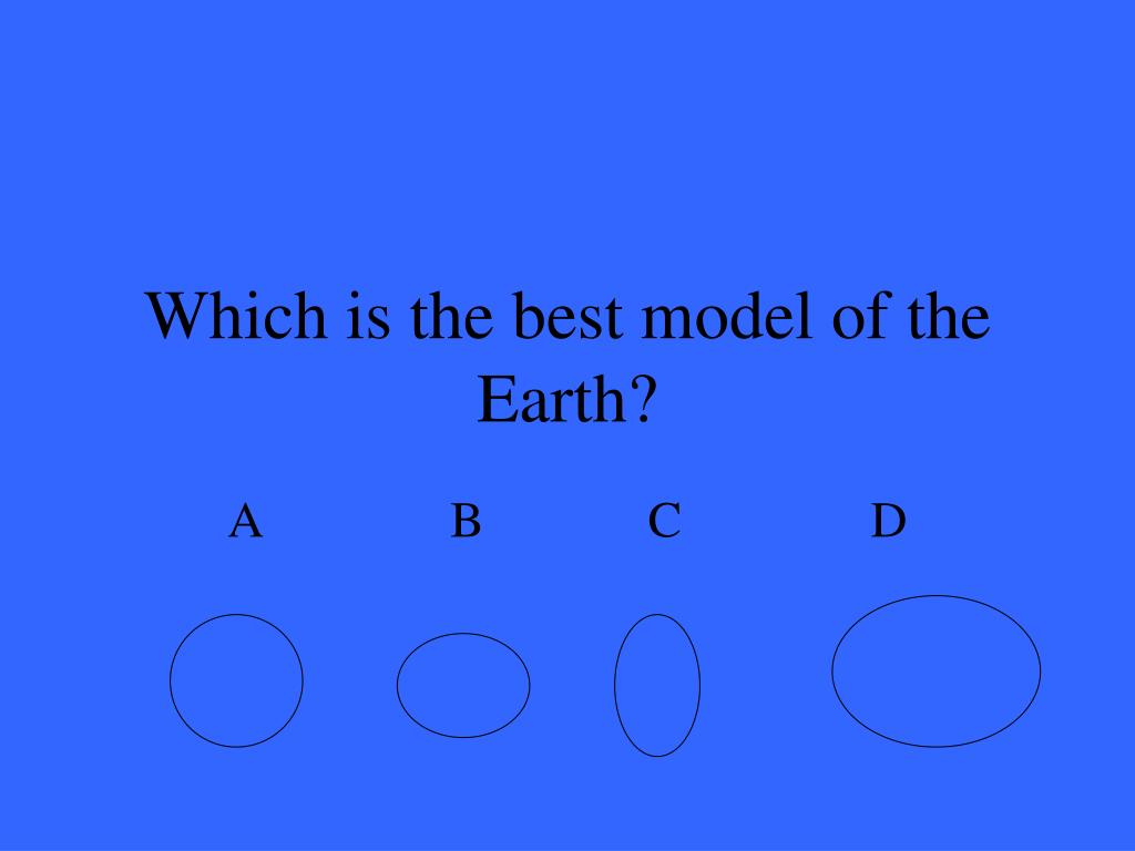 Which is the best model of the Earth?