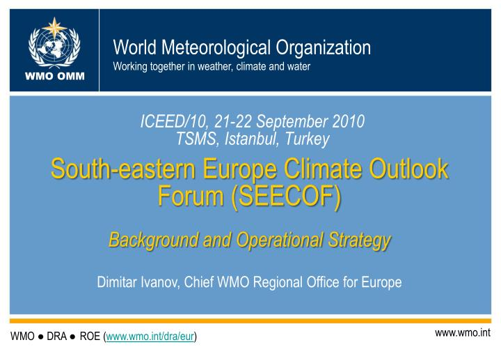South eastern europe climate outlook forum seecof background and operational strategy