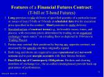 features of a financial futures contract t bill or t bond futures