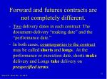 forward and futures contracts are not completely different