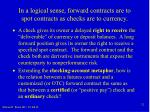 in a logical sense forward contracts are to spot contracts as checks are to currency