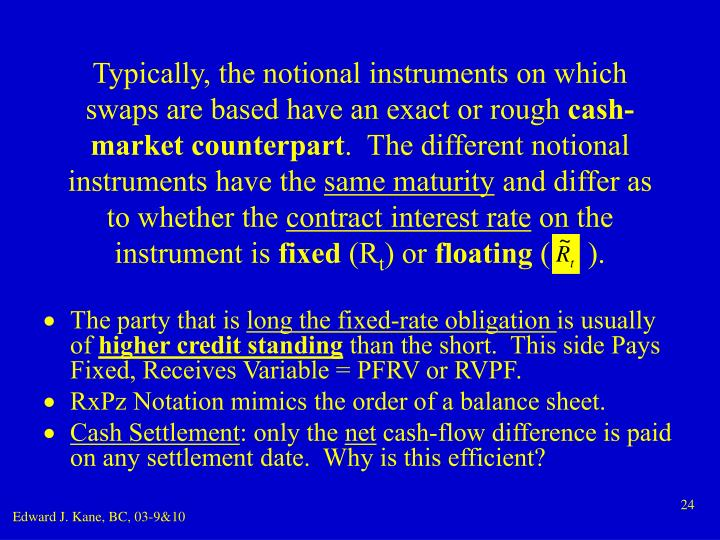 Typically, the notional instruments on which swaps are based have an exact or rough