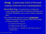 swap a particular kind of forward contract between two counterparties