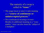 the maturity of a swap is called its tenor