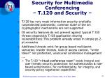 security for multimedia conferencing t 120 and security