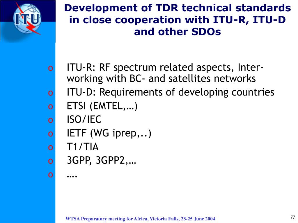 Development of TDR technical standards in close cooperation with ITU-R, ITU-D and other SDOs