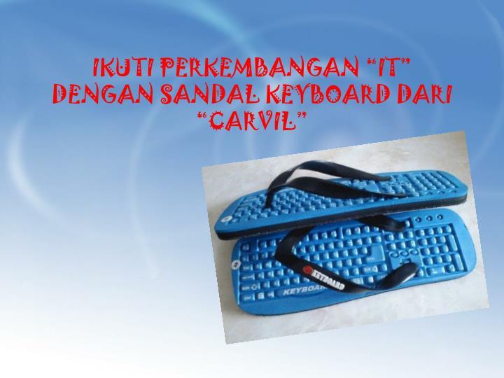 Ikuti perkembangan it dengan sandal keyboard dari carvil