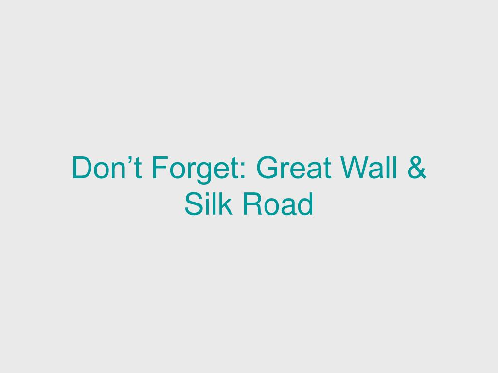 Don't Forget: Great Wall & Silk Road
