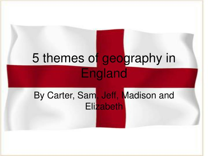 5 themes of geography in england n.
