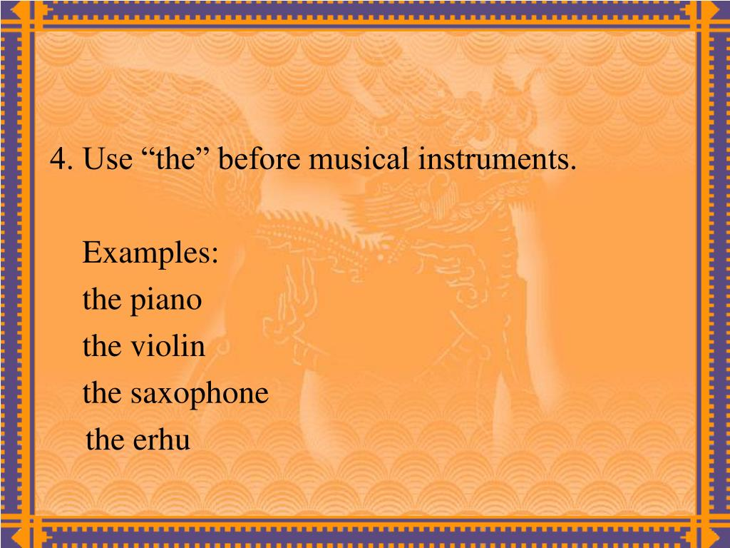 "4. Use ""the"" before musical instruments."
