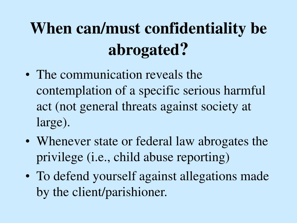 When can/must confidentiality be abrogated