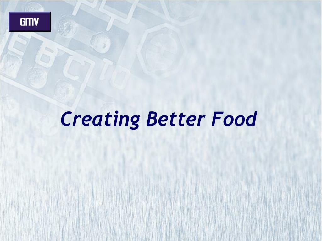 creating better food l.