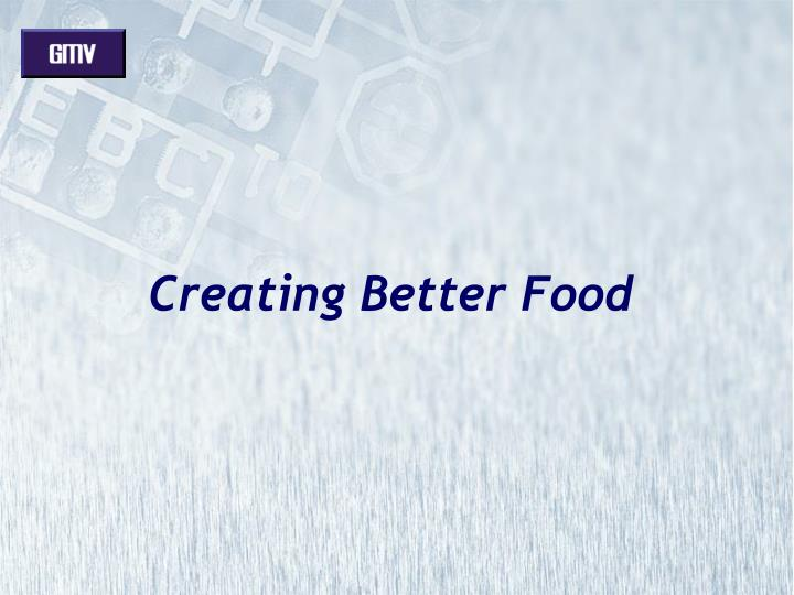 Creating better food