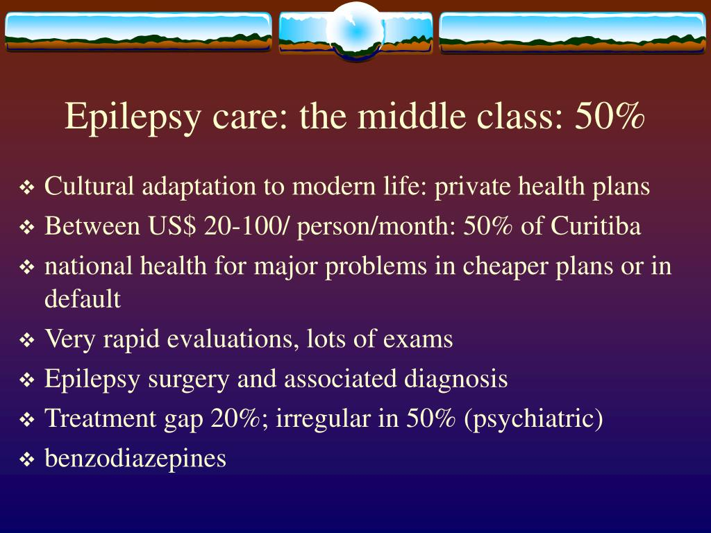 Epilepsy care: the middle class: 50%