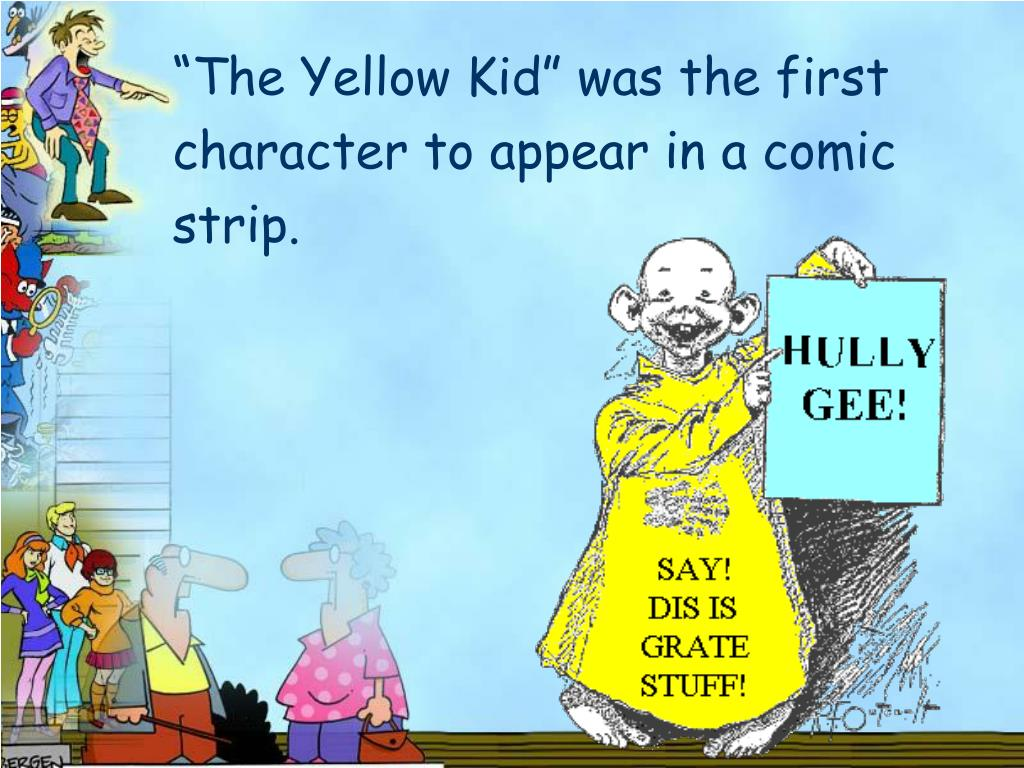 """""""The Yellow Kid"""" was the first character to appear in a comic strip."""