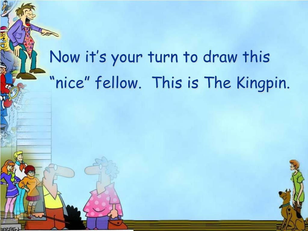 """Now it's your turn to draw this """"nice"""" fellow.  This is The Kingpin."""