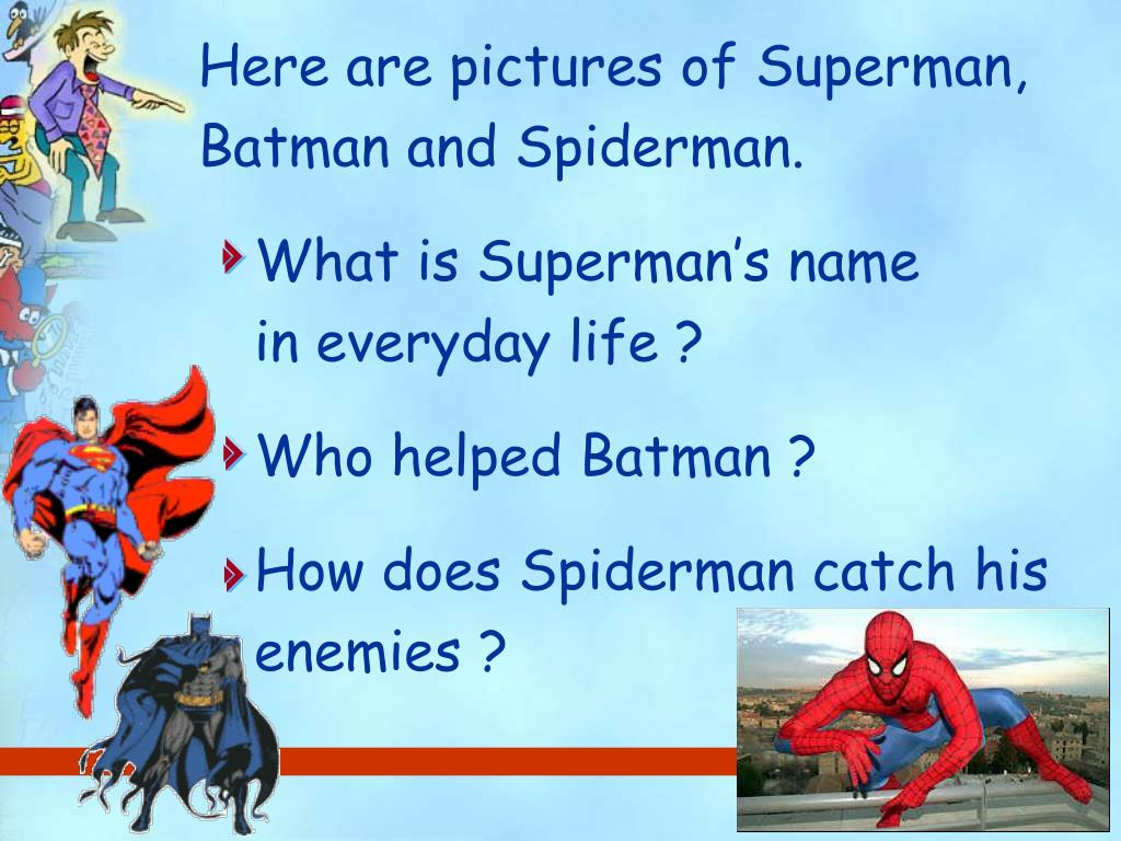 Here are pictures of Superman, Batman and Spiderman.