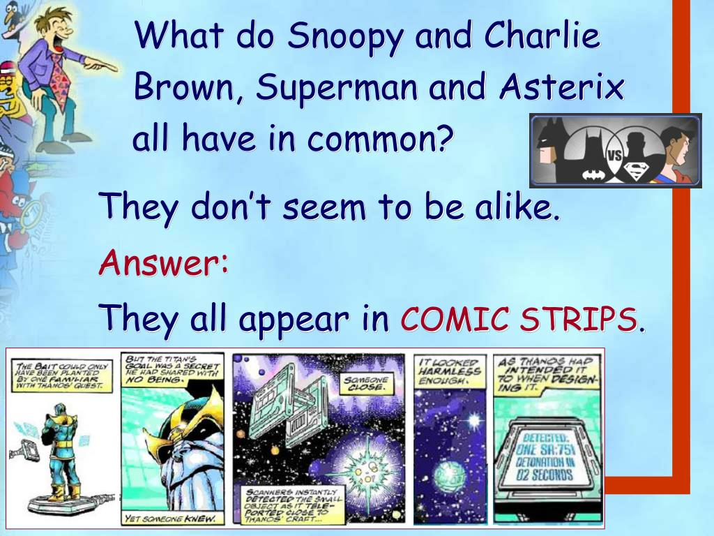 What do Snoopy and Charlie Brown, Superman and Asterix   all have in common?