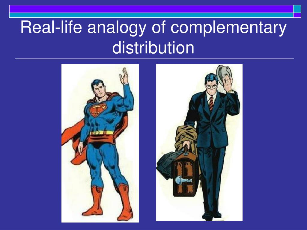 Real-life analogy of complementary distribution