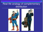 real life analogy of complementary distribution