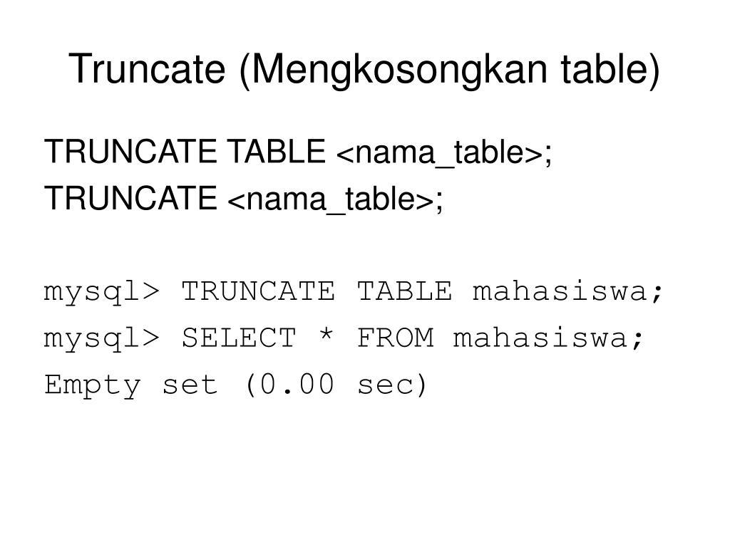 Truncate (Mengkosongkan table)