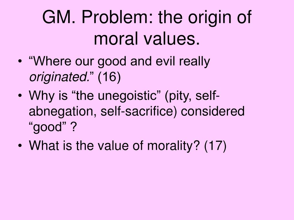 GM. Problem: the origin of moral values.