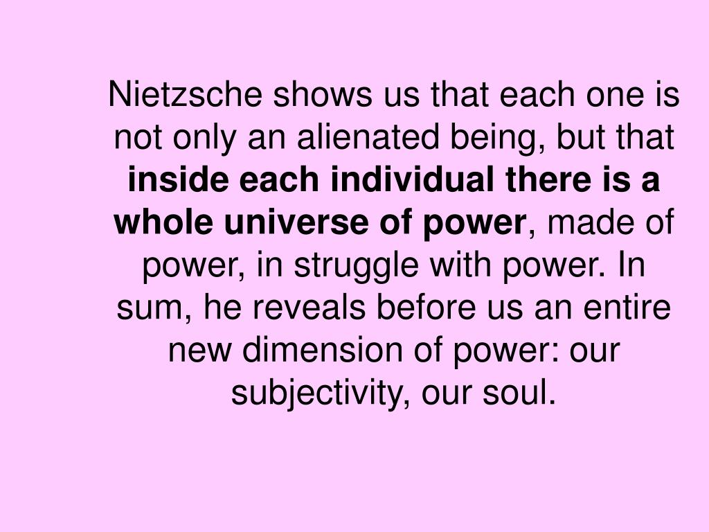 Nietzsche shows us that each one is not only an alienated being, but that