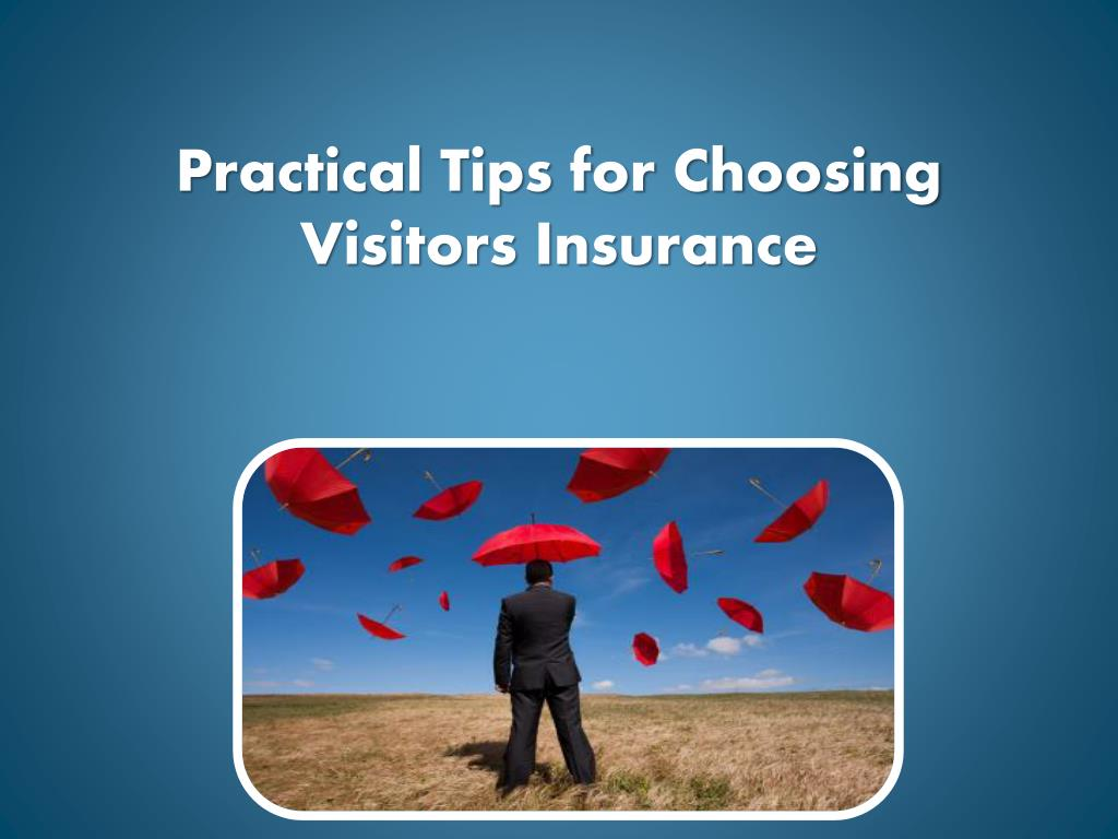 practical tips for choosing visitors insurance l.