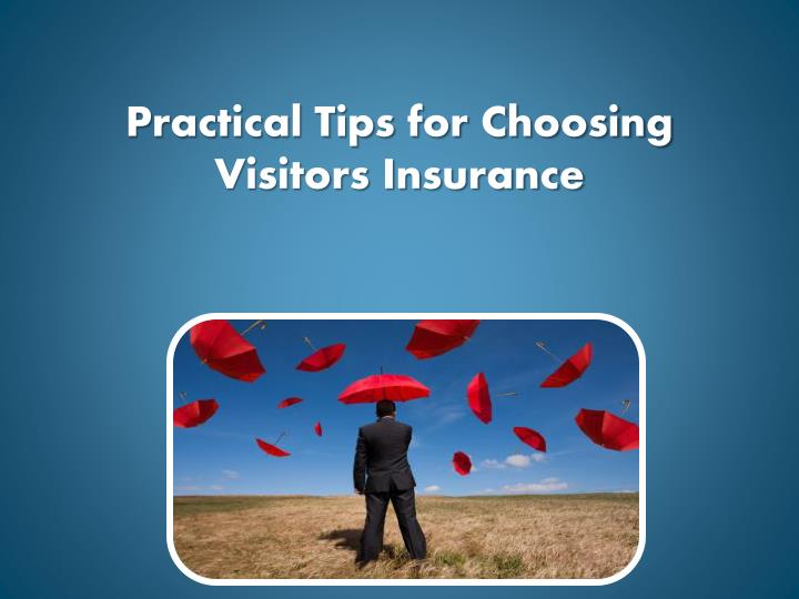 Practical tips for choosing visitors insurance