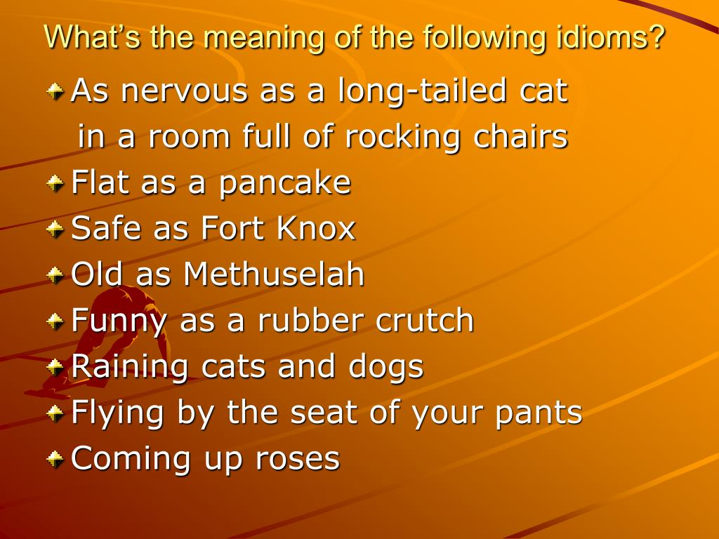 What's the meaning of the following idioms?