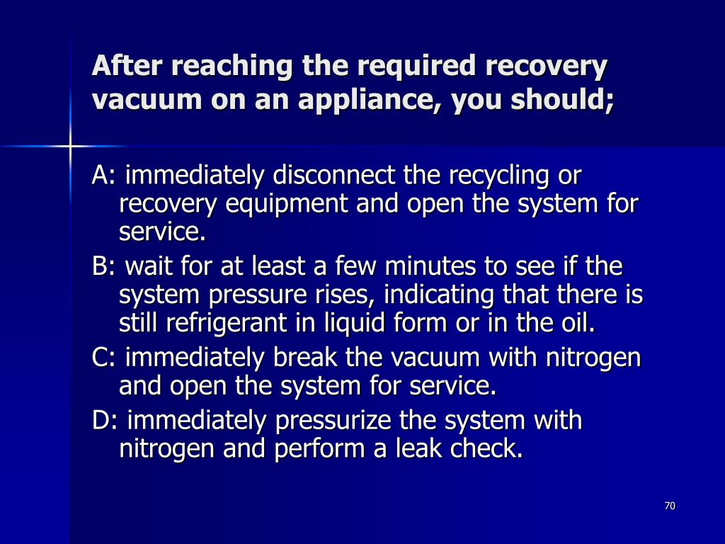 After reaching the required recovery vacuum on an appliance, you should;