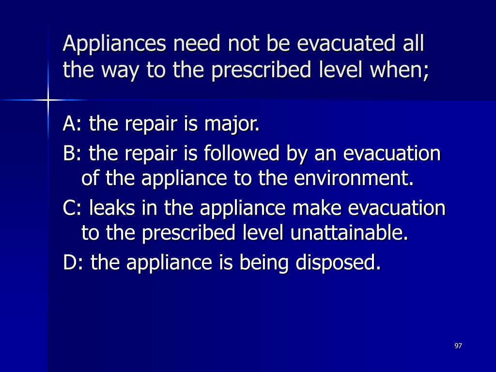 Appliances need not be evacuated all the way to the prescribed level when;