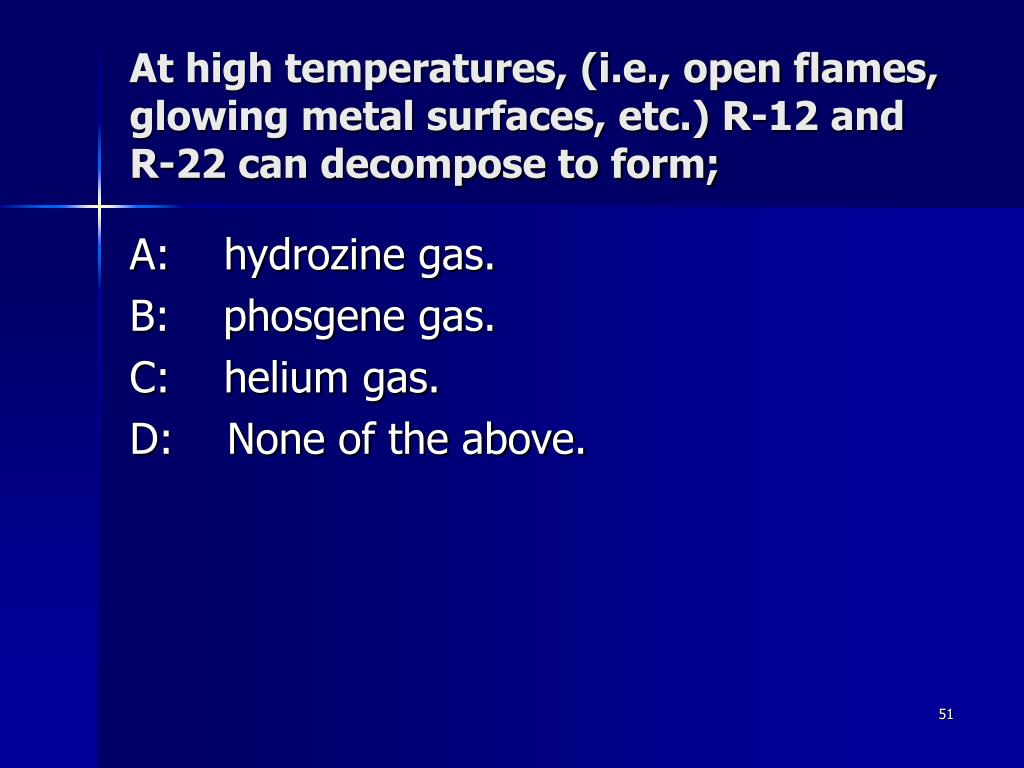 At high temperatures, (i.e., open flames, glowing metal surfaces, etc.) R-12 and R-22 can decompose to form;