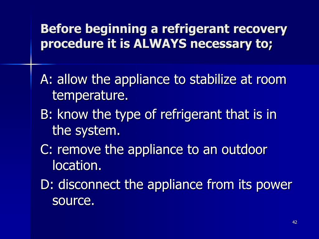 Before beginning a refrigerant recovery procedure it is ALWAYS necessary to;
