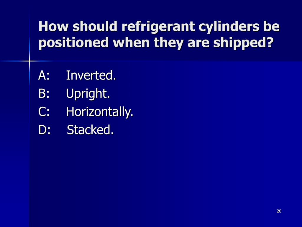 How should refrigerant cylinders be positioned when they are shipped?