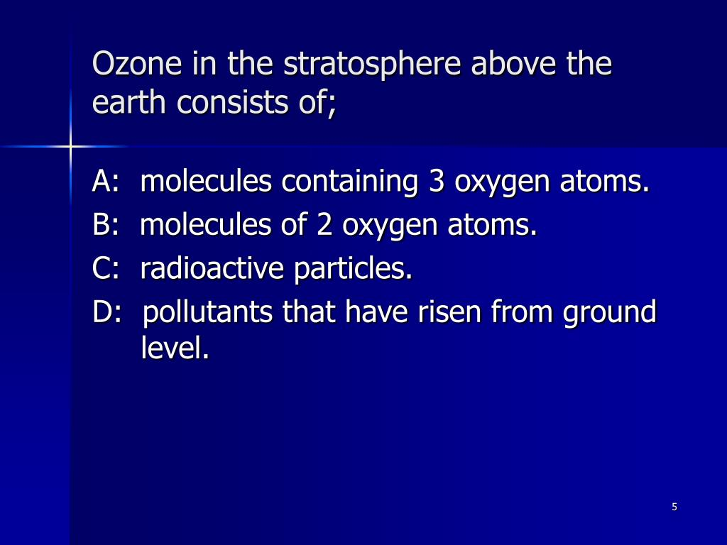 Ozone in the stratosphere above the earth consists of;