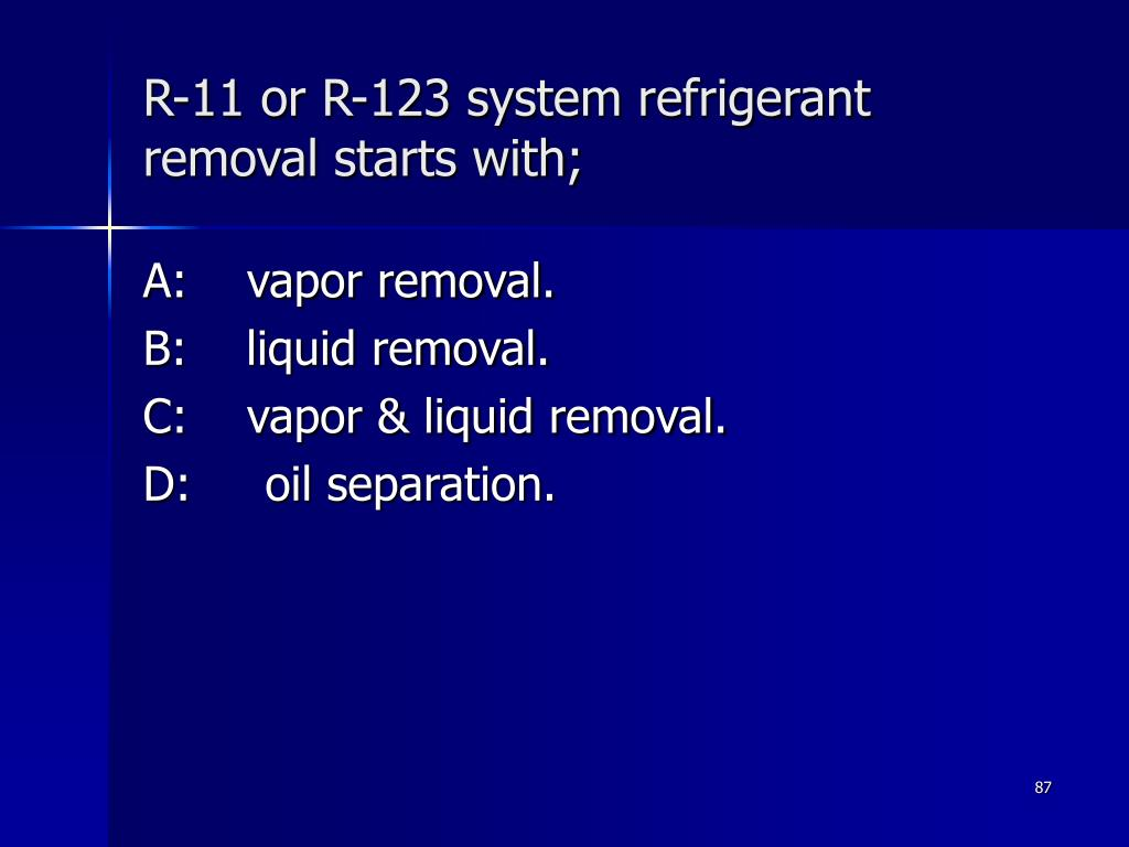 R-11 or R-123 system refrigerant removal starts with;