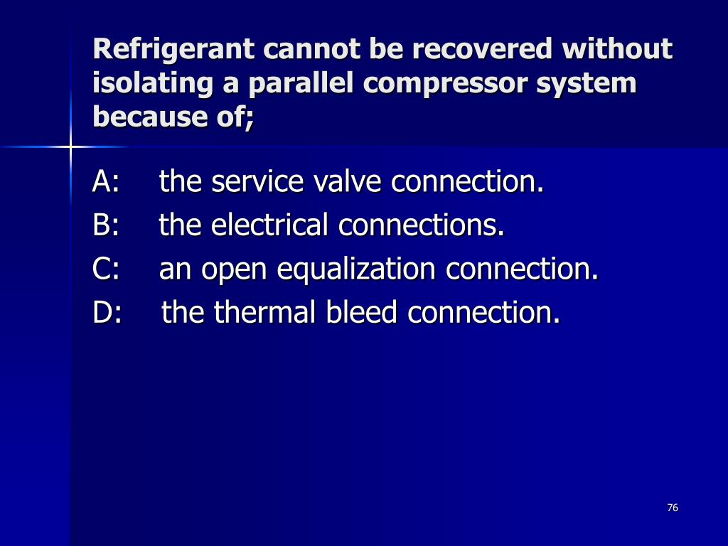 Refrigerant cannot be recovered without isolating a parallel compressor system because of;