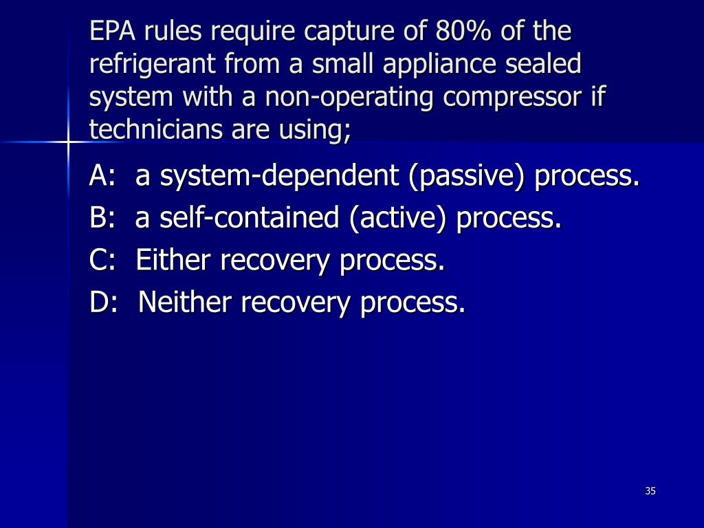 EPA rules require capture of 80% of the refrigerant from a small appliance sealed system with a non-operating compressor if technicians are using;