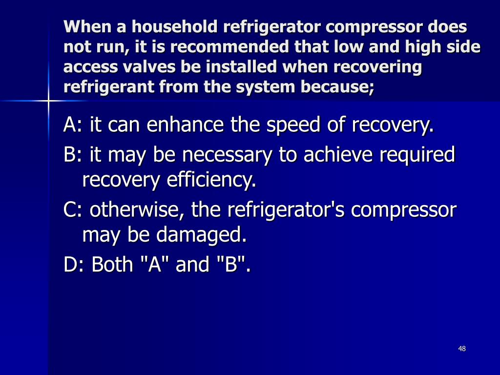When a household refrigerator compressor does not run, it is recommended that low and high side access valves be installed when recovering refrigerant from the system because;