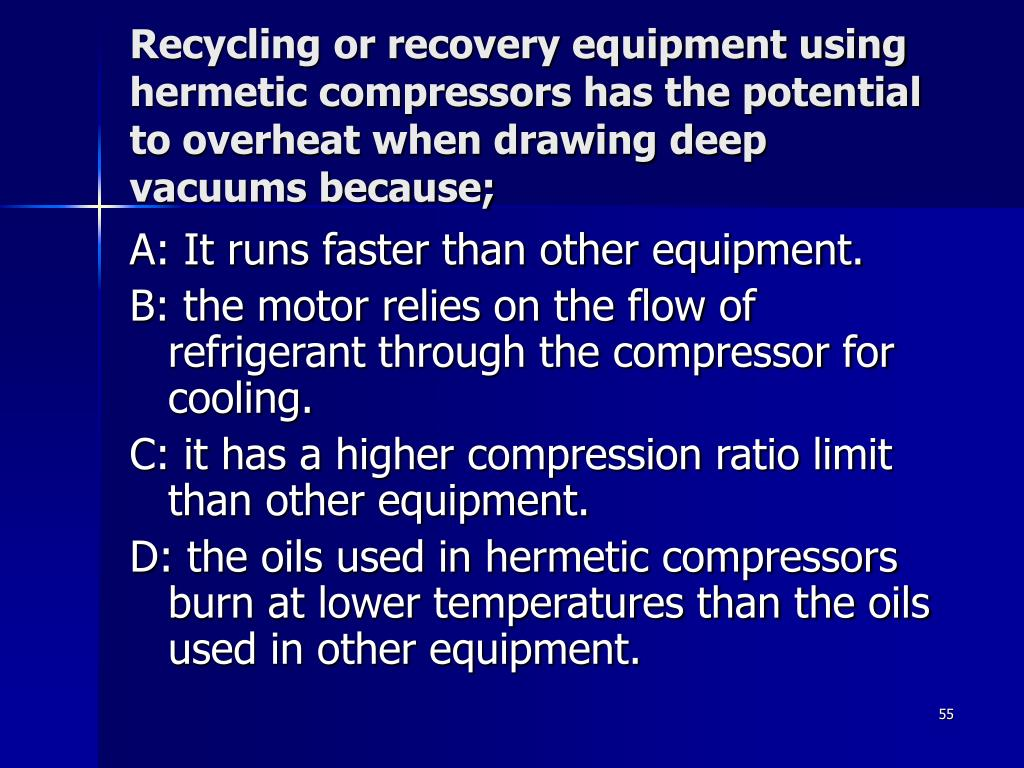 Recycling or recovery equipment using hermetic compressors has the potential to overheat when drawing deep vacuums because;