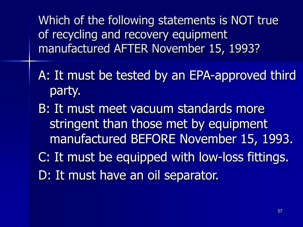 Which of the following statements is NOT true of recycling and recovery equipment manufactured AFTER November 15, 1993?