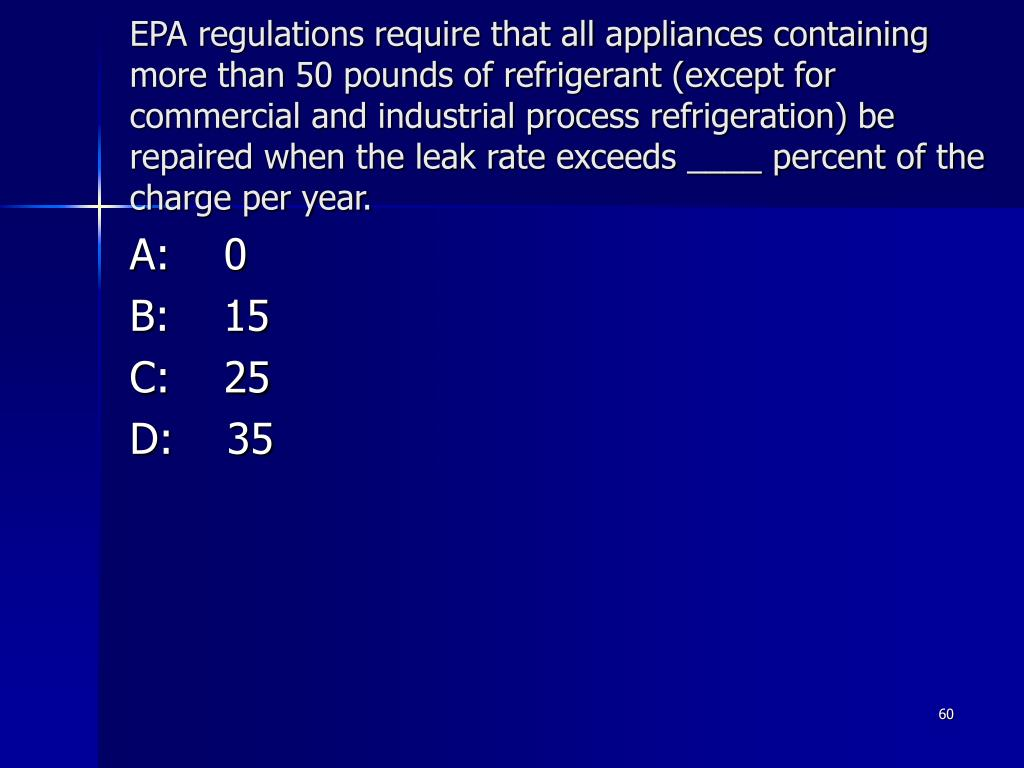 EPA regulations require that all appliances containing more than 50 pounds of refrigerant (except for commercial and industrial process refrigeration) be repaired when the leak rate exceeds ____ percent of the charge per year.
