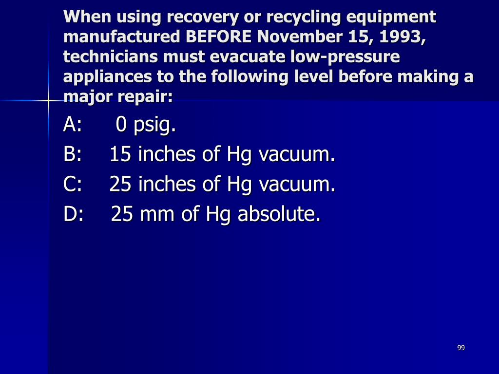 When using recovery or recycling equipment manufactured BEFORE November 15, 1993, technicians must evacuate low-pressure appliances to the following level before making a major repair: