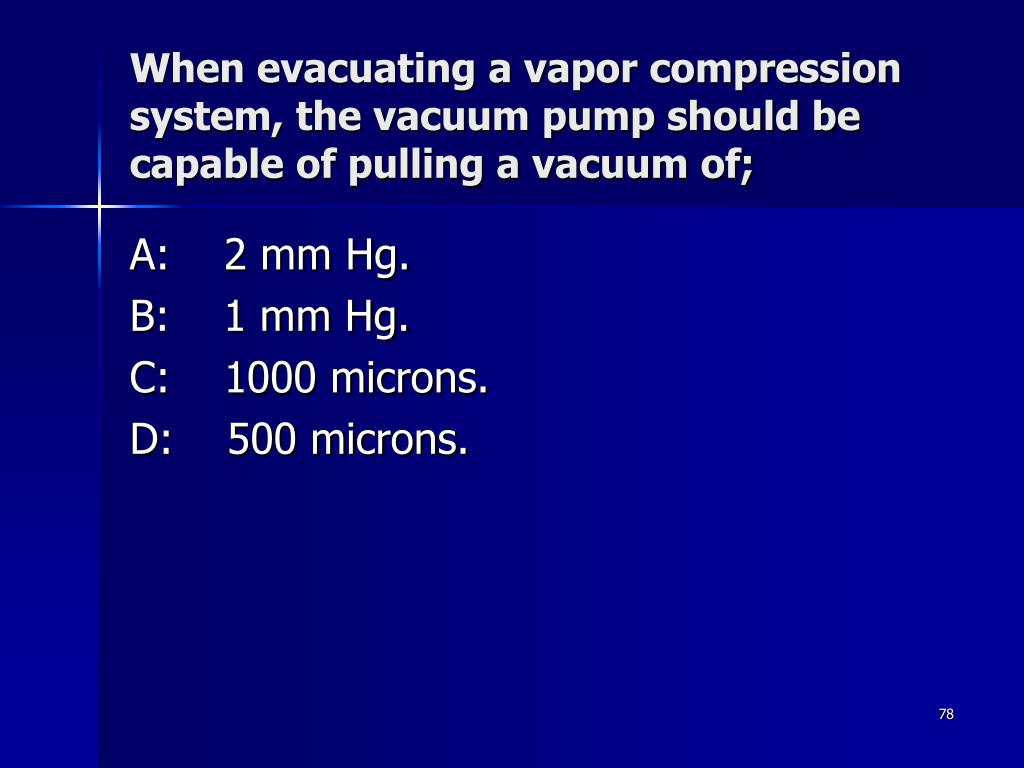 When evacuating a vapor compression system, the vacuum pump should be capable of pulling a vacuum of;