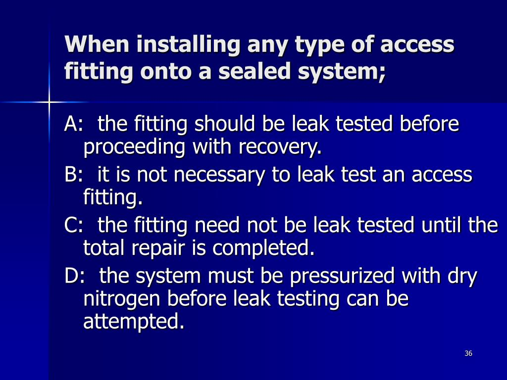 When installing any type of access fitting onto a sealed system;