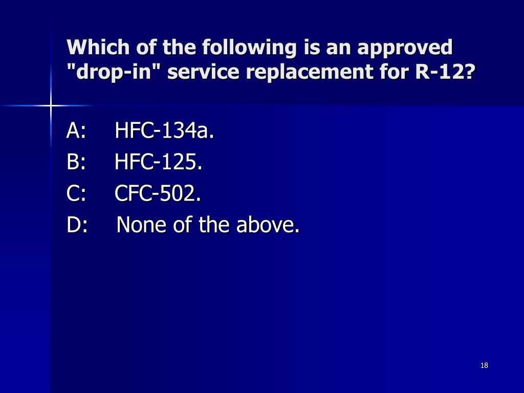 """Which of the following is an approved """"drop-in"""" service replacement for R-12?"""