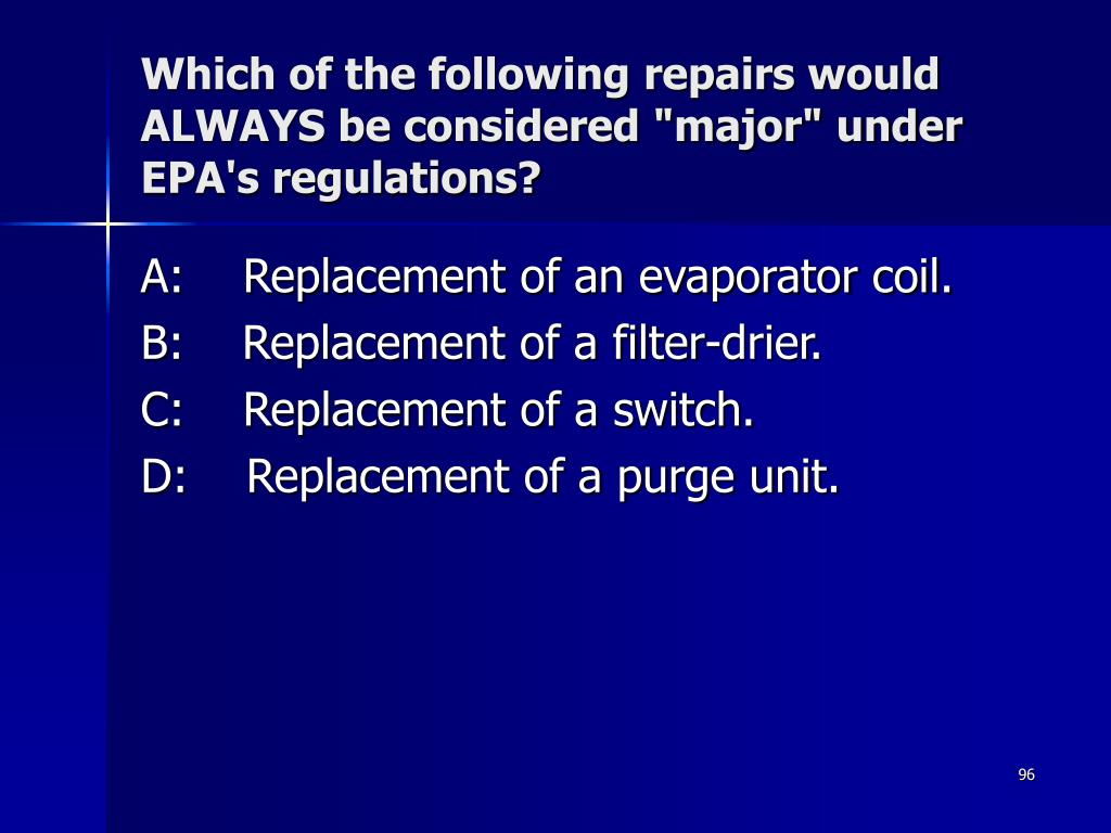 """Which of the following repairs would ALWAYS be considered """"major"""" under EPA's regulations?"""