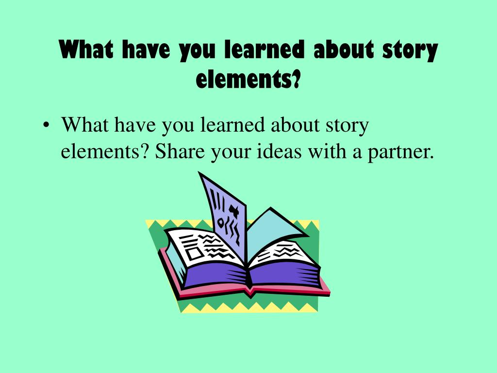 What have you learned about story elements?