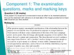 component 1 the examination questions marks and marking keys